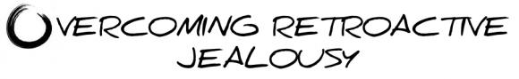 Overcoming Retroactive Jealousy