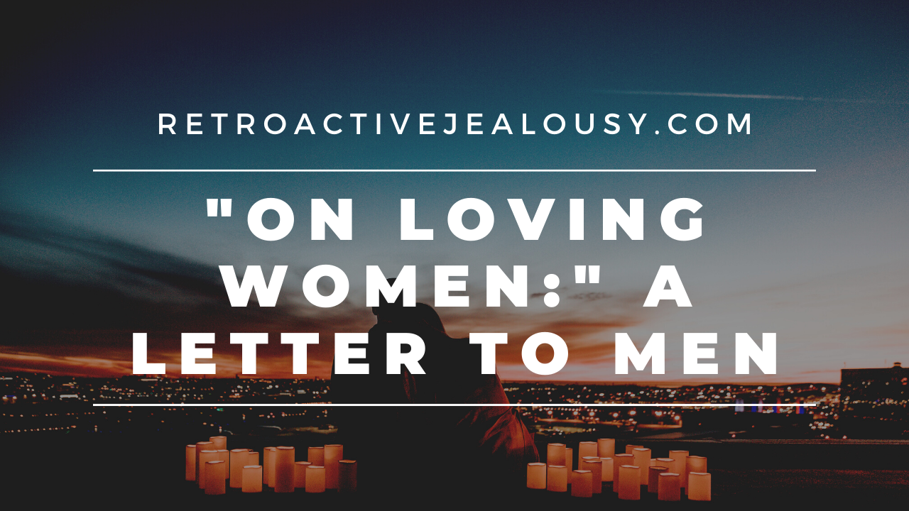 On Loving Women: An Open Letter to Male Jealousy Sufferers