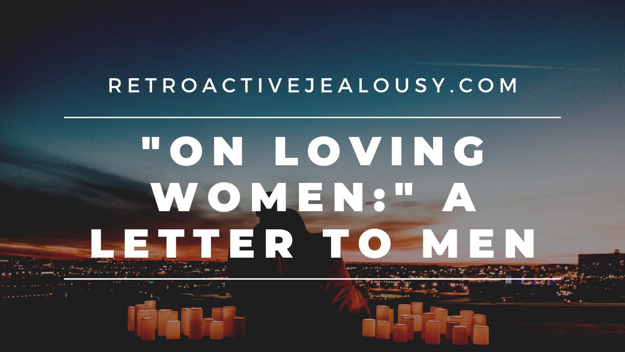On Loving Women: An Open Letter to Male Jealousy Sufferers