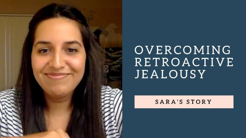 Overcoming Retroactive Jealousy: Sara's story