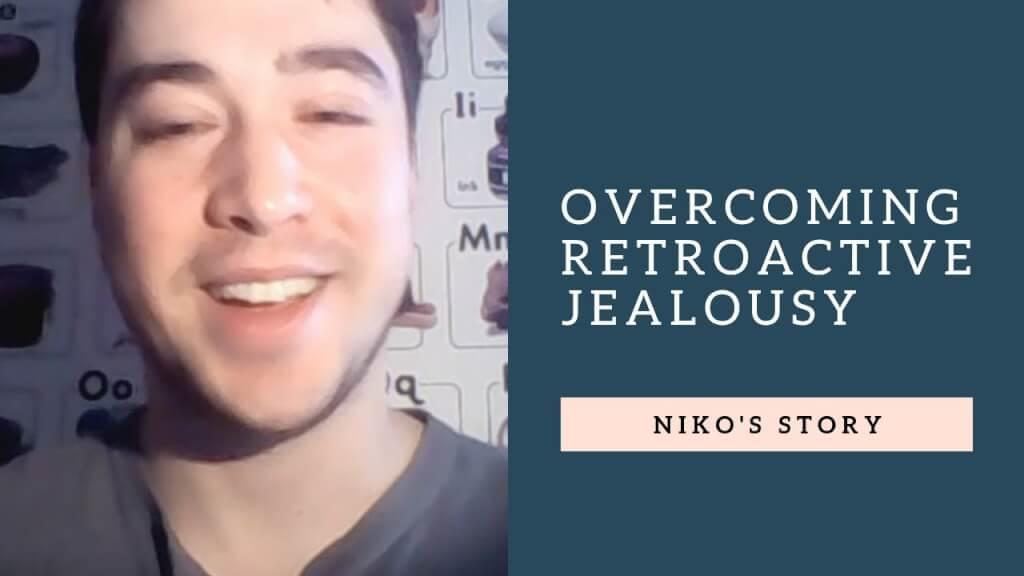 Overcoming Retroactive Jealousy: Niko's story
