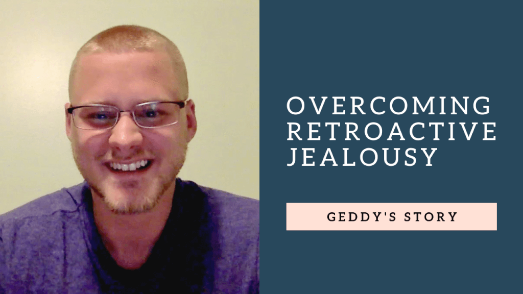 Overcoming Retroactive Jealousy: Geddy's story