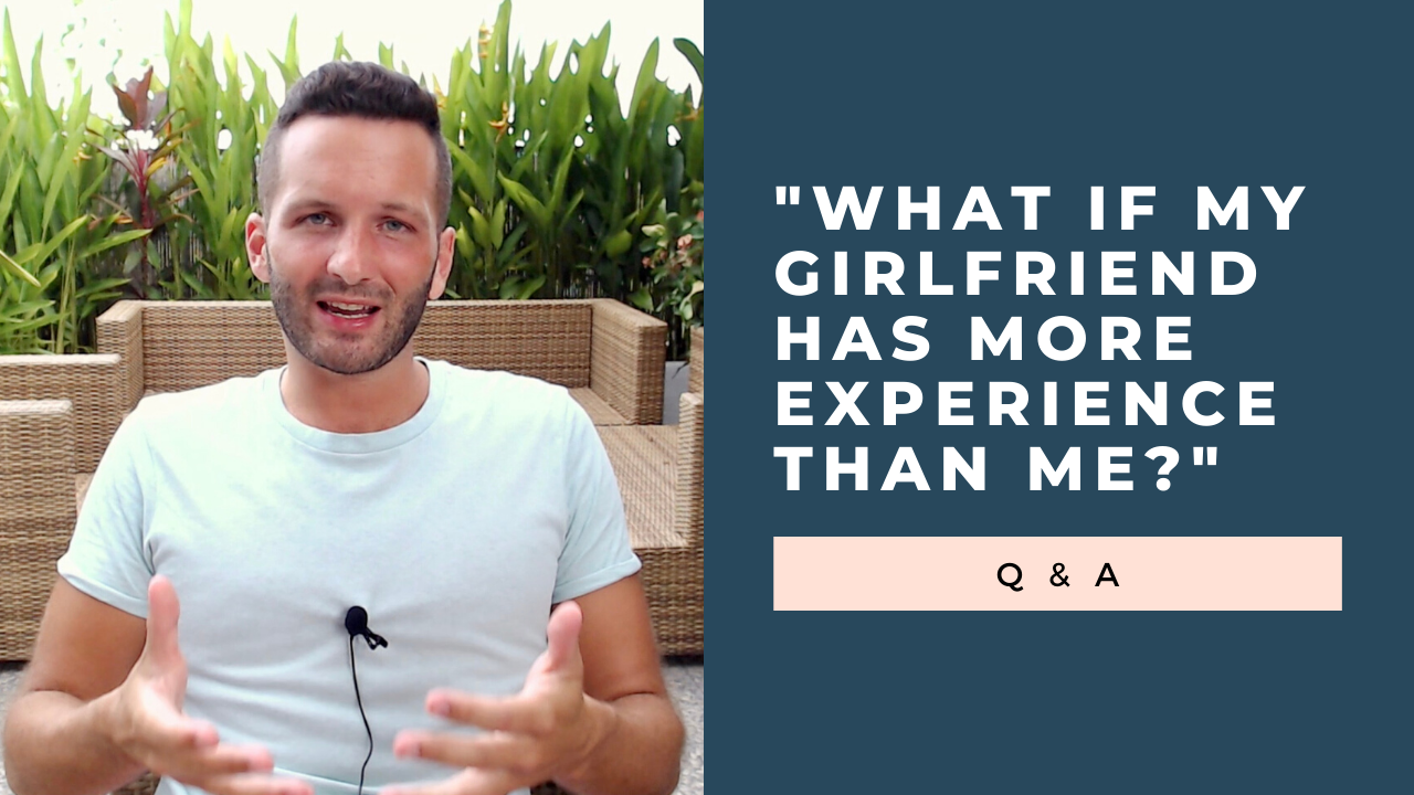 girlfriend has more experience than me