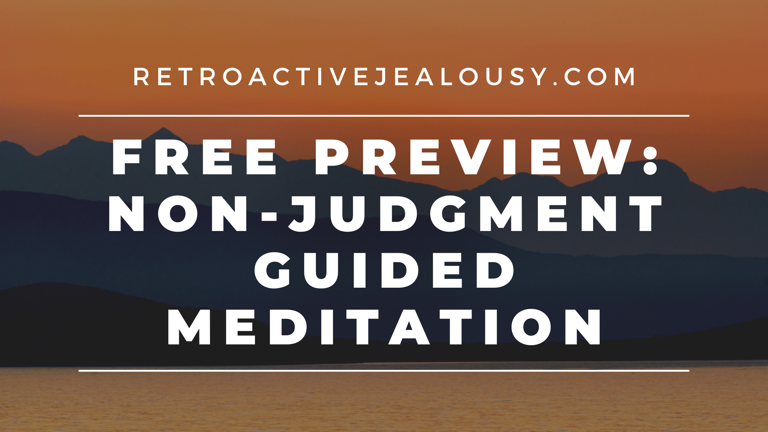A (Free!) Non-Judgment Meditation for Overcoming Retroactive Jealousy