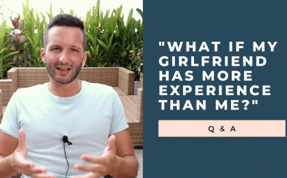 what if my girlfriend has more experience than me