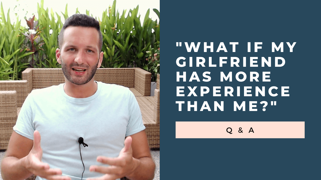 """My Girlfriend Has More Experience Than Me:"" What to Do [VIDEO]"