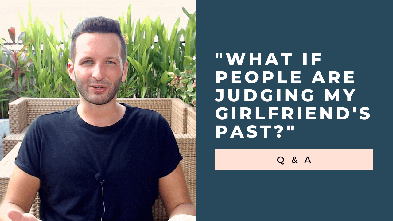How to Get Over My Girlfriend's Past When People Are Judging? [Video]