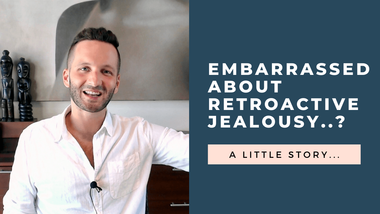 embarrassed about retroactive jealousy