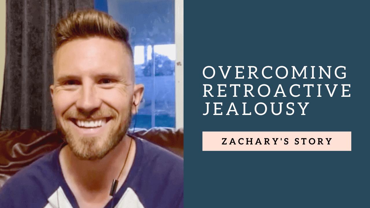 Overcoming Retroactive Jealousy: Zachary's story