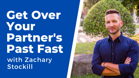 get over your partner's past with Zachary