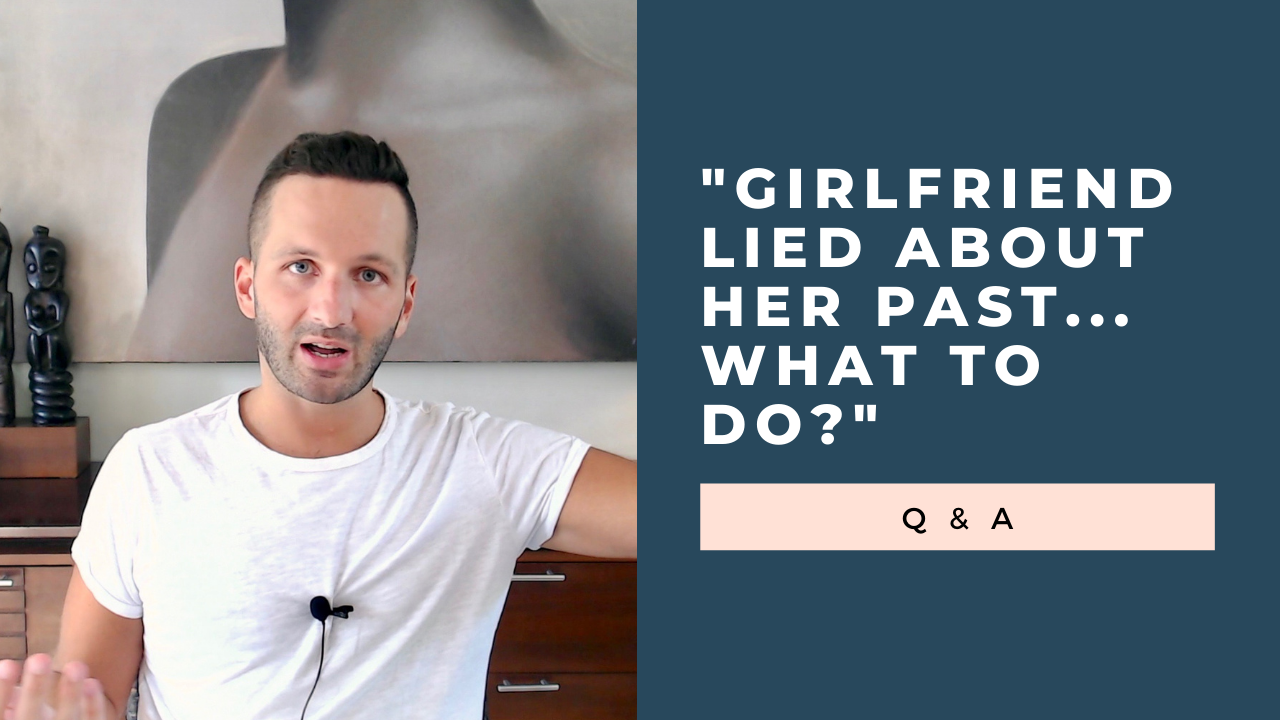 """My Girlfriend Lied About Her Past. What Should I Do?"" [VIDEO]"