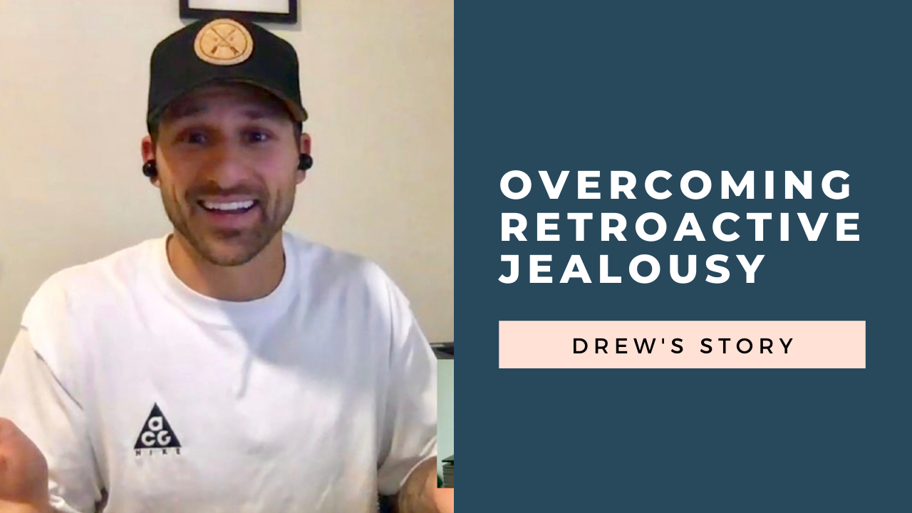 Overcoming Retroactive Jealousy: Drew's story