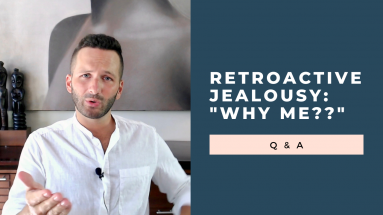 why do i struggle with retroactive jealousy