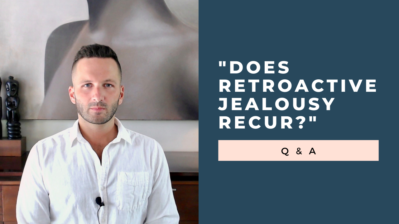 """Where Does Retroactive Jealousy Come From?"" Q & A [VIDEO]"