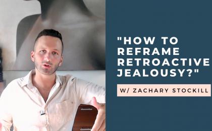 reframe retroactive jealousy