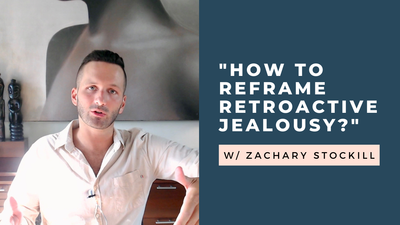 """""""How Can I Reframe Retroactive Jealousy?"""" Q & A [VIDEO]"""